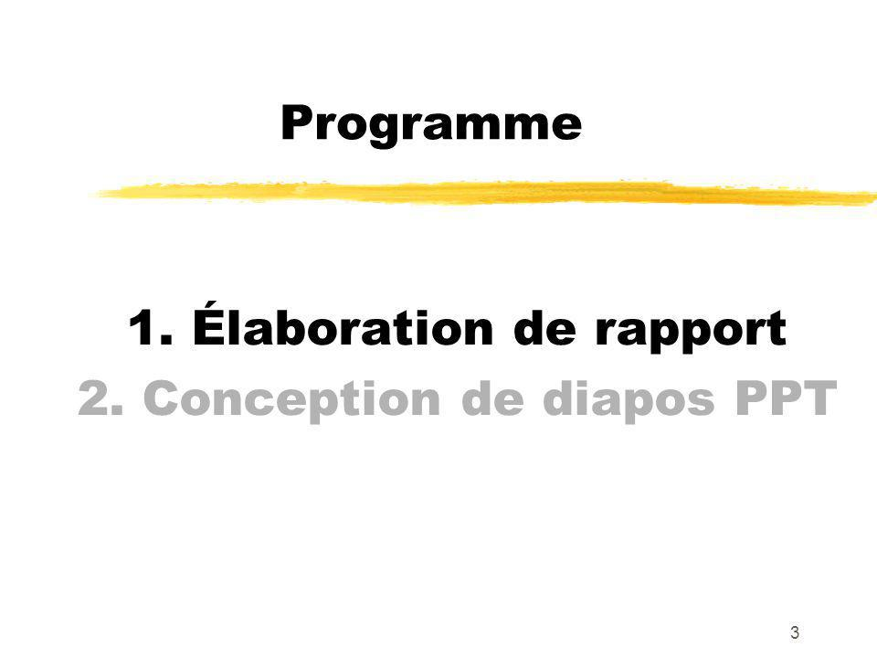 3 Programme 1. Élaboration de rapport 2. Conception de diapos PPT