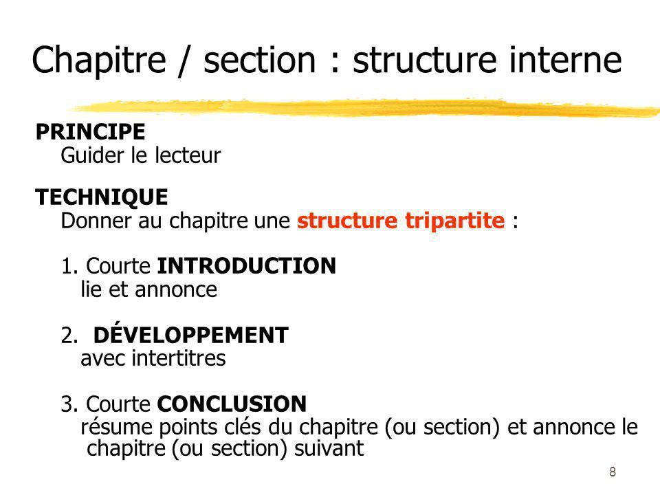8 Chapitre / section : structure interne PRINCIPE Guider le lecteur TECHNIQUE Donner au chapitre une structure tripartite : 1.