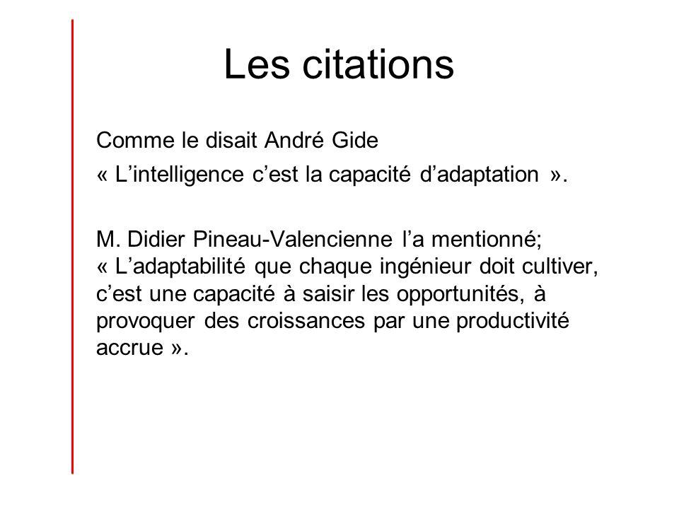 Les citations Comme le disait André Gide « Lintelligence cest la capacité dadaptation ». M. Didier Pineau-Valencienne la mentionné; « Ladaptabilité qu