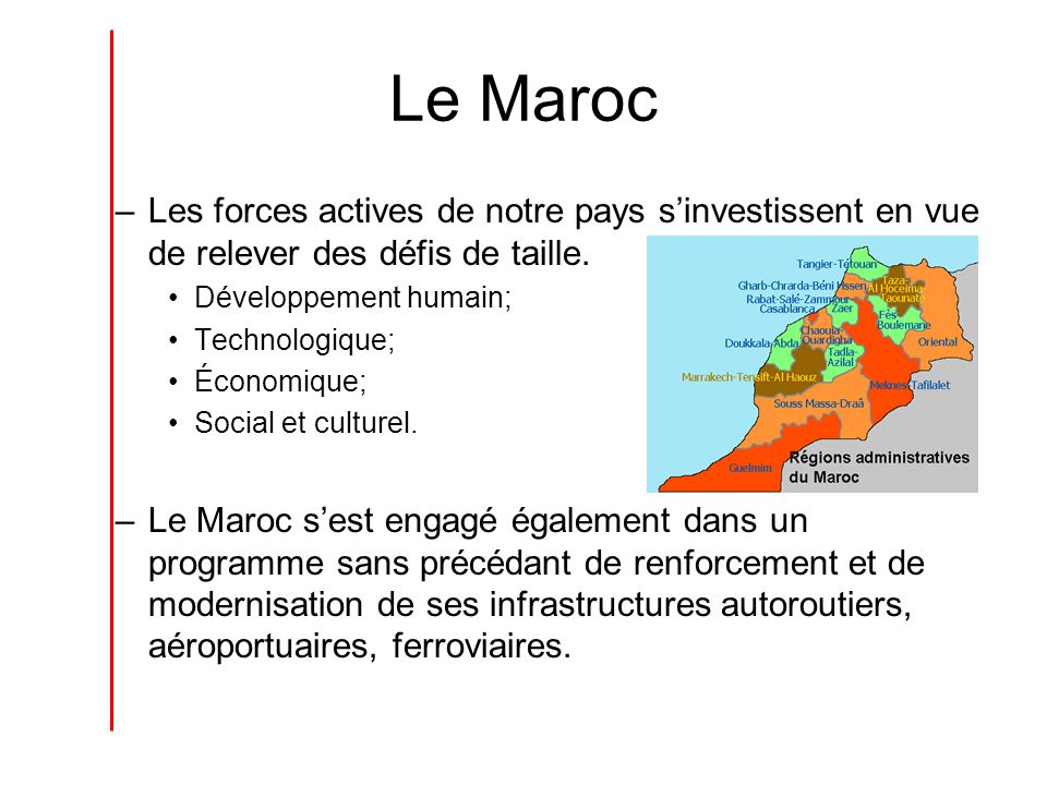 Le Maroc –Les forces actives de notre pays sinvestissent en vue de relever des défis de taille. Développement humain; Technologique; Économique; Socia