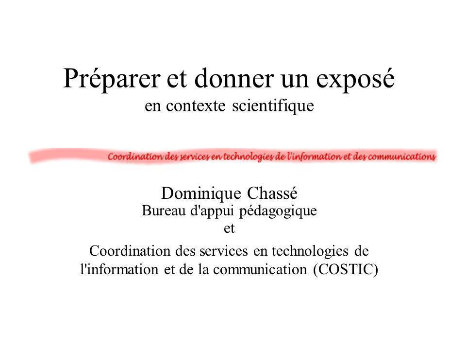 Préparer et donner un exposé en contexte scientifique Dominique Chassé Bureau d'appui pédagogique et Coordination des services en technologies de l'in