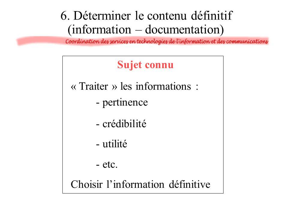 Sujet connu « Traiter » les informations : - pertinence - crédibilité - utilité - etc. Choisir linformation définitive 6. Déterminer le contenu défini