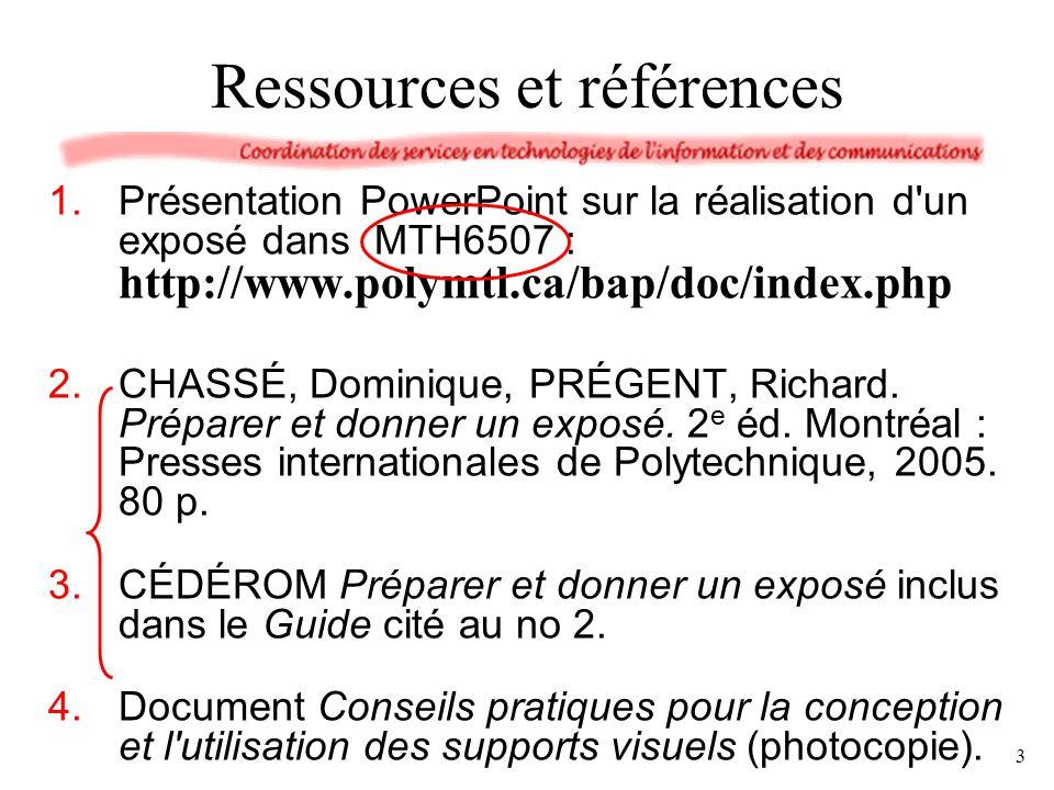 Ressources et références 1.Présentation PowerPoint sur la réalisation d'un exposé dans MTH6507 : http://www.polymtl.ca/bap/doc/index.php 2.CHASSÉ, Dom