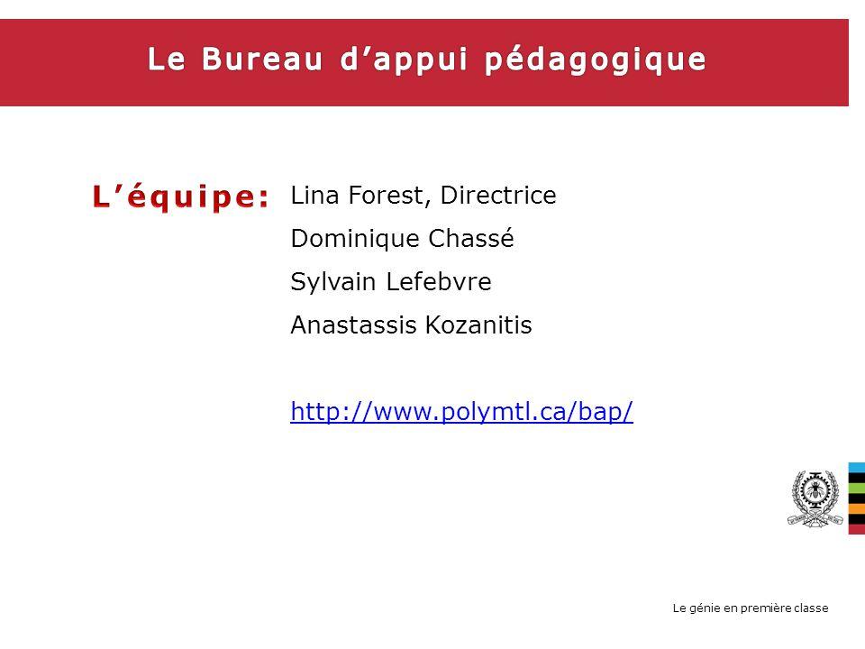 Le génie en première classe Lina Forest, Directrice Dominique Chassé Sylvain Lefebvre Anastassis Kozanitis http://www.polymtl.ca/bap/