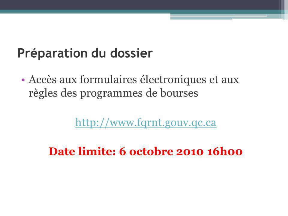 Préparation du dossier Accès aux formulaires électroniques et aux règles des programmes de bourses http://www.fqrnt.gouv.qc.ca Date limite: 6 octobre 2010 16h00