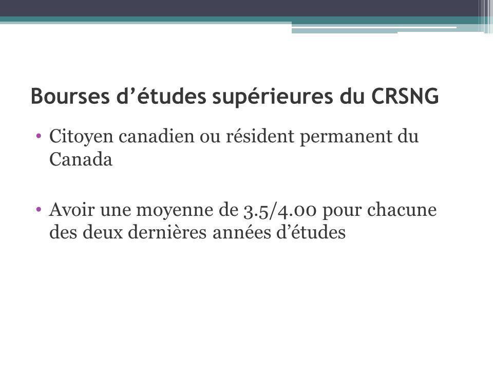 Bourses détudes supérieures du CRSNG Citoyen canadien ou résident permanent du Canada Avoir une moyenne de 3.5/4.00 pour chacune des deux dernières années détudes