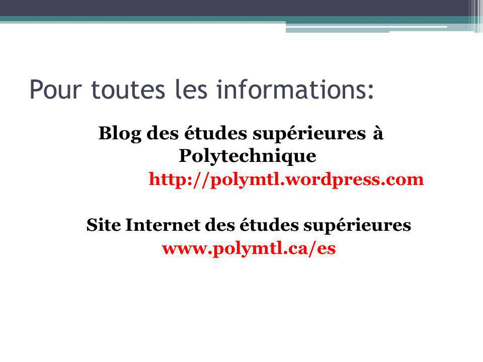 Pour toutes les informations: Blog des études supérieures à Polytechnique http://polymtl.wordpress.com Site Internet des études supérieures www.polymtl.ca/es