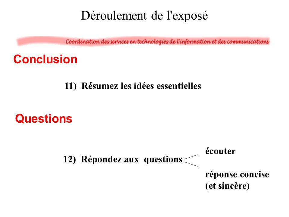Déroulement de l'exposé 11) Résumez les idées essentielles Conclusion écouter réponse concise (et sincère) 12) Répondez aux questions Questions
