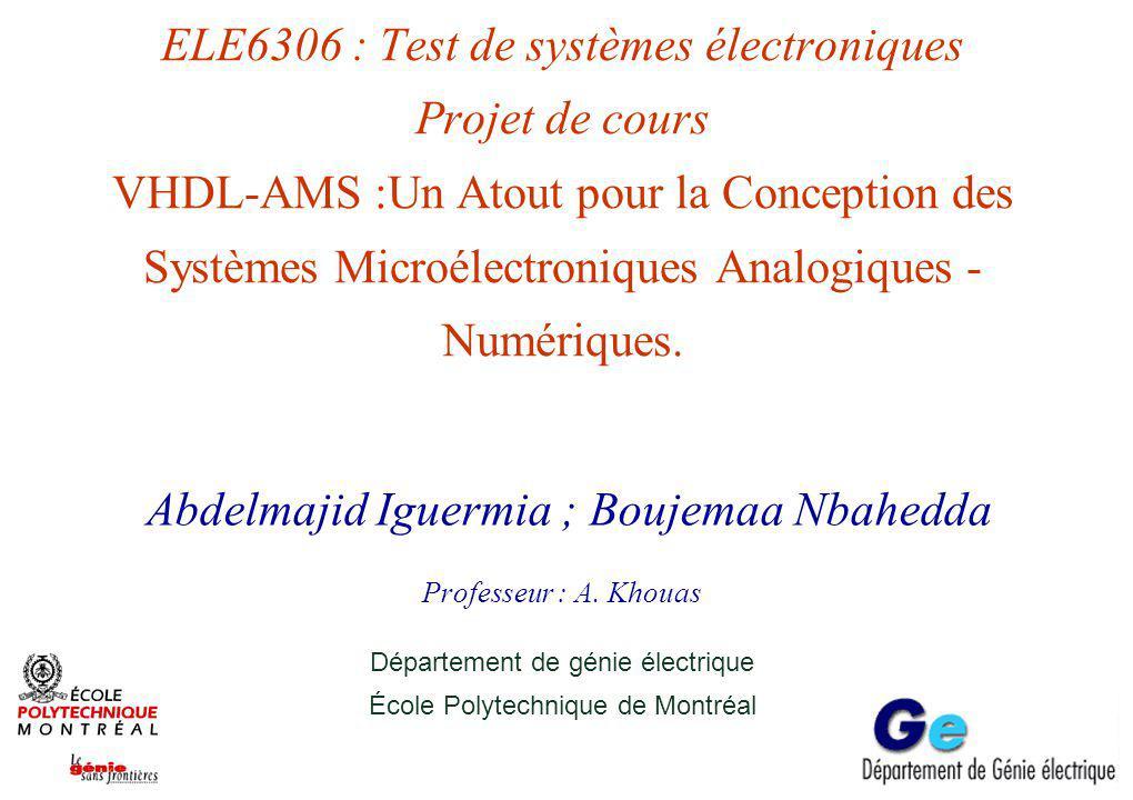 ELE6306 : Test de systèmes électroniques Projet de cours VHDL-AMS :Un Atout pour la Conception des Systèmes Microélectroniques Analogiques - Numérique