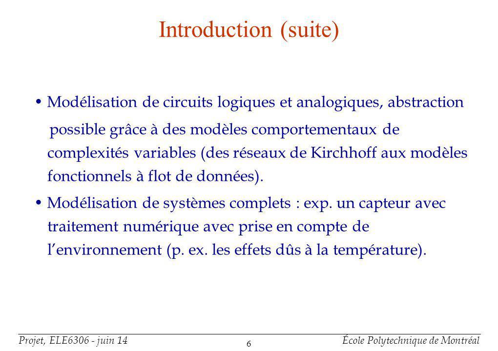 Projet, ELE6306 - juin 14École Polytechnique de Montréal 7 Introduction (suite) VHDL-AMS offre est un support de base pour la Modélisation de systèmes non électriques (p.