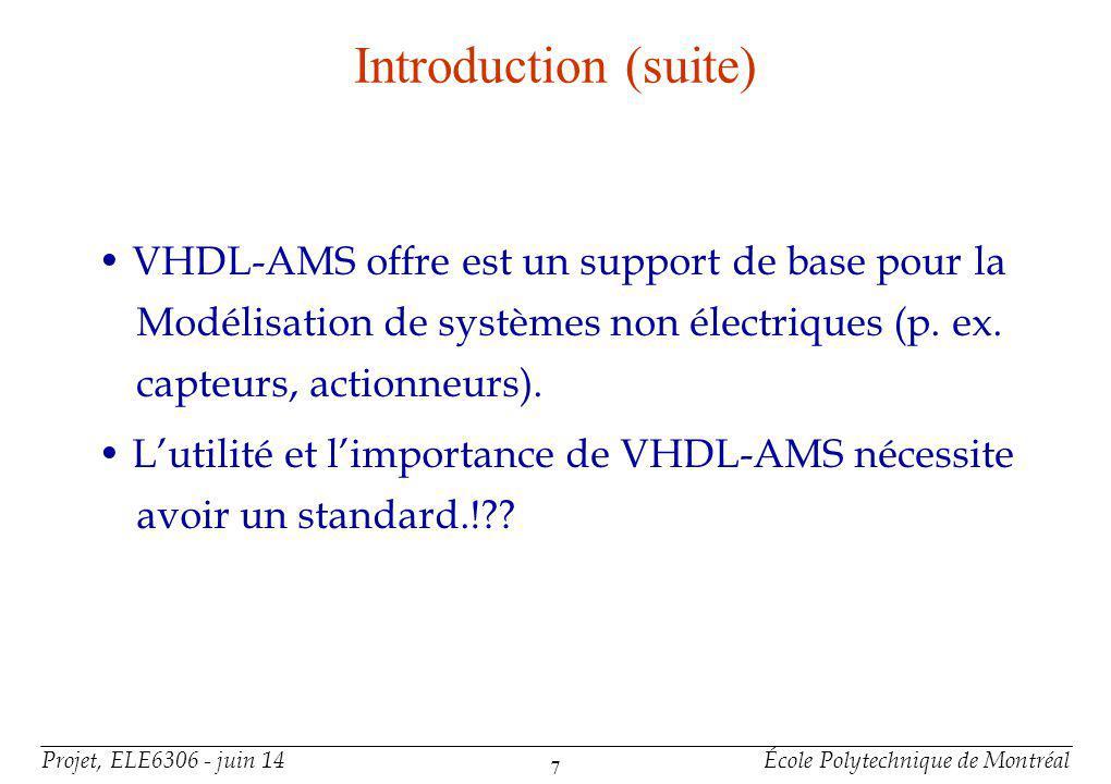 Projet, ELE6306 - juin 14École Polytechnique de Montréal 7 Introduction (suite) VHDL-AMS offre est un support de base pour la Modélisation de systèmes