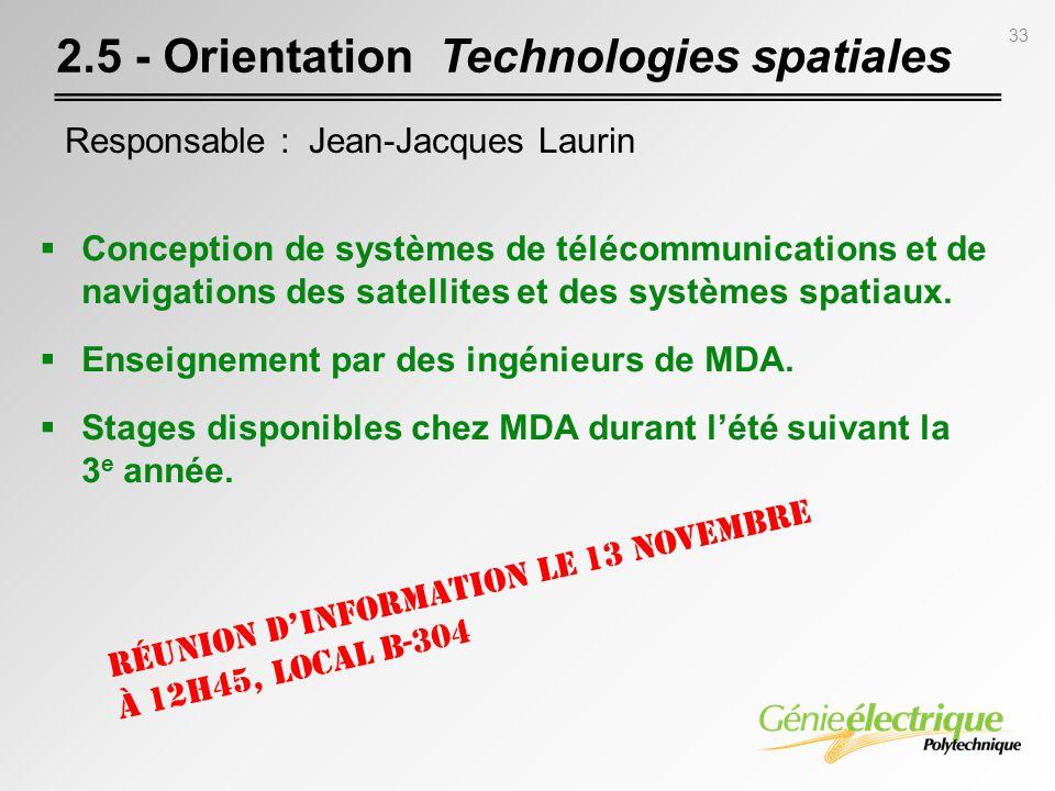 33 2.5 - Orientation Technologies spatiales Responsable : Jean-Jacques Laurin Conception de systèmes de télécommunications et de navigations des satel