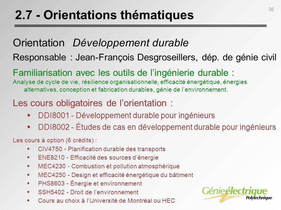 36 2.7 - Orientations thématiques Orientation Développement durable Responsable : Jean-François Desgroseillers, dép. de génie civil Familiarisation av
