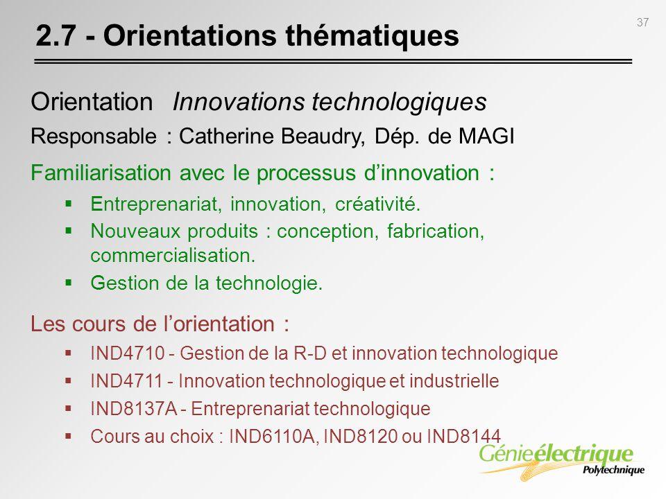 37 2.7 - Orientations thématiques Orientation Innovations technologiques Responsable : Catherine Beaudry, Dép. de MAGI Familiarisation avec le process