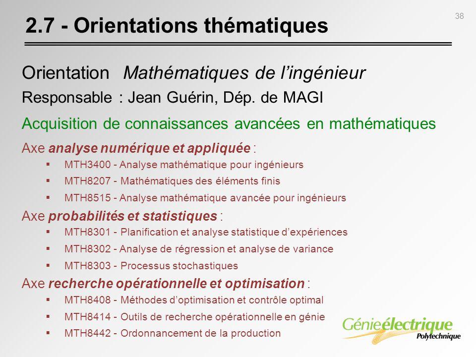 38 2.7 - Orientations thématiques Orientation Mathématiques de lingénieur Responsable : Jean Guérin, Dép. de MAGI Acquisition de connaissances avancée