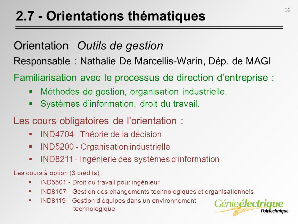 39 2.7 - Orientations thématiques Orientation Outils de gestion Responsable : Nathalie De Marcellis-Warin, Dép. de MAGI Familiarisation avec le proces