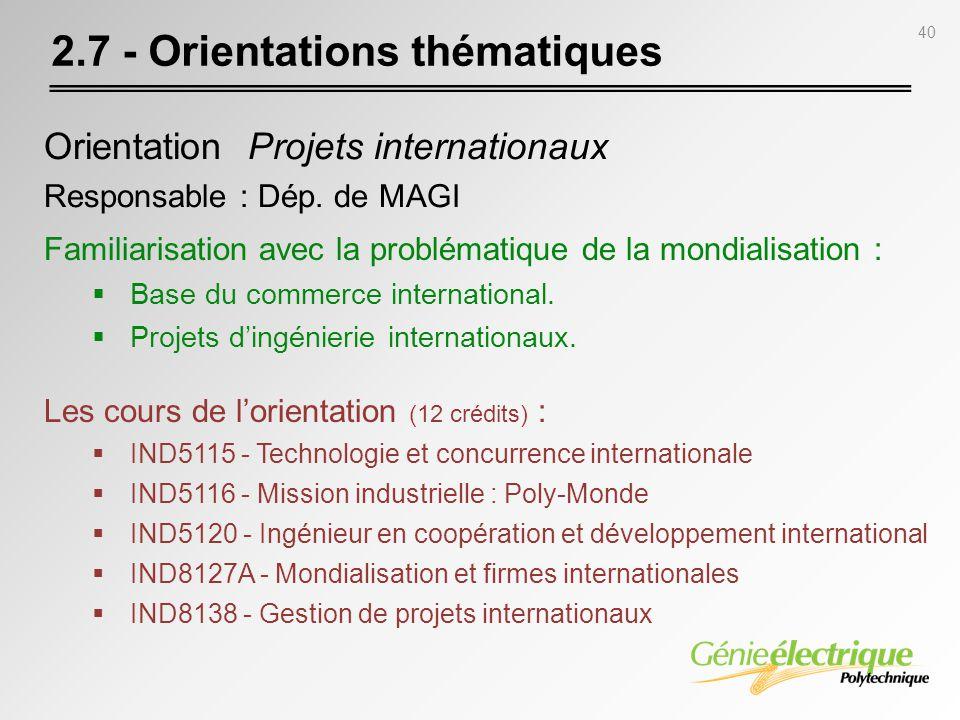 40 2.7 - Orientations thématiques Orientation Projets internationaux Responsable : Dép. de MAGI Familiarisation avec la problématique de la mondialisa
