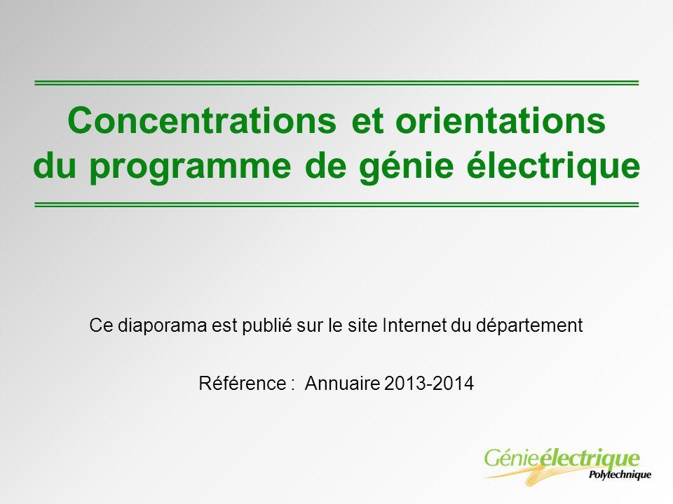 Concentrations et orientations du programme de génie électrique Ce diaporama est publié sur le site Internet du département Référence : Annuaire 2013-