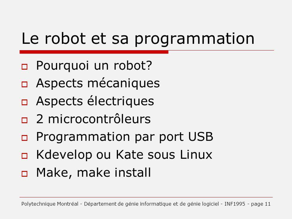Le robot et sa programmation Pourquoi un robot? Aspects mécaniques Aspects électriques 2 microcontrôleurs Programmation par port USB Kdevelop ou Kate