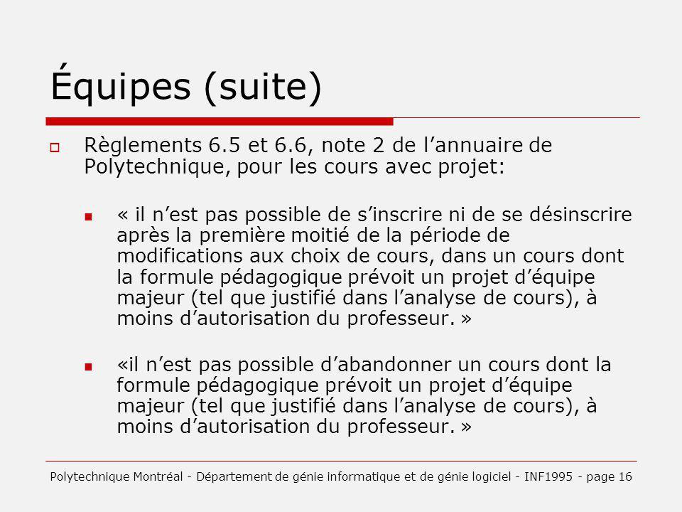 Équipes (suite) Règlements 6.5 et 6.6, note 2 de lannuaire de Polytechnique, pour les cours avec projet: « il nest pas possible de sinscrire ni de se