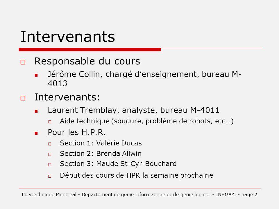 Intervenants Responsable du cours Jérôme Collin, chargé denseignement, bureau M- 4013 Intervenants: Laurent Tremblay, analyste, bureau M-4011 Aide technique (soudure, problème de robots, etc…) Pour les H.P.R.