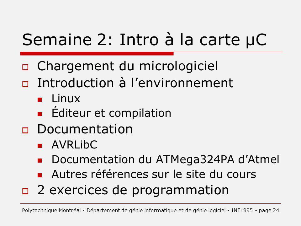 Semaine 2: Intro à la carte µC Chargement du micrologiciel Introduction à lenvironnement Linux Éditeur et compilation Documentation AVRLibC Documentat