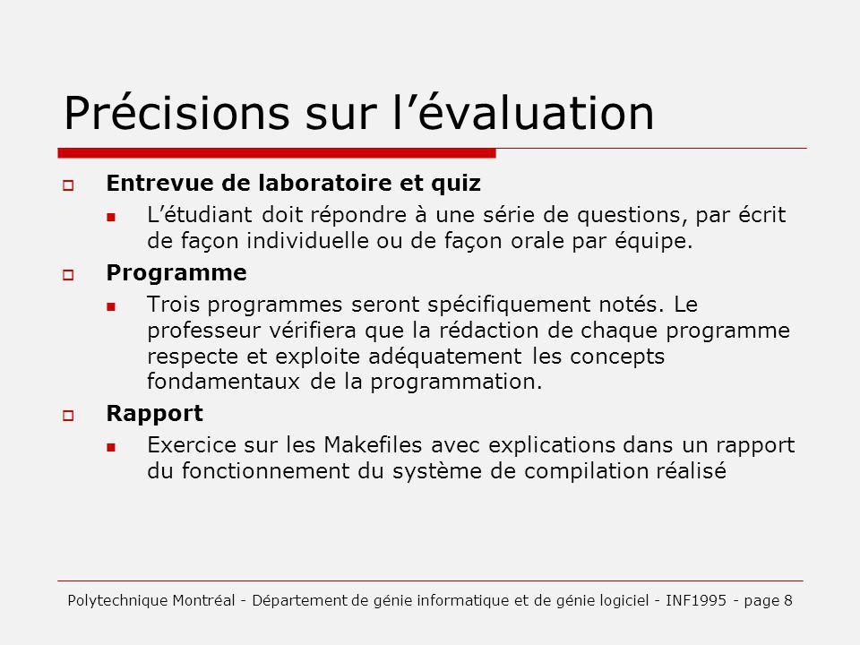 Précisions sur lévaluation Entrevue de laboratoire et quiz Létudiant doit répondre à une série de questions, par écrit de façon individuelle ou de façon orale par équipe.