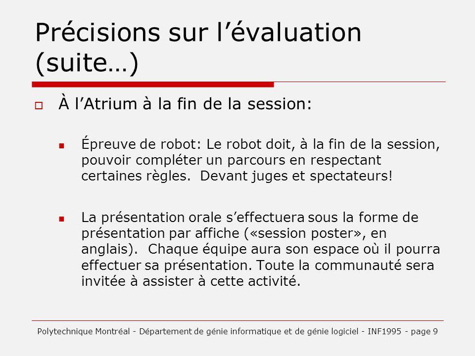 Précisions sur lévaluation (suite…) À lAtrium à la fin de la session: Épreuve de robot: Le robot doit, à la fin de la session, pouvoir compléter un parcours en respectant certaines règles.