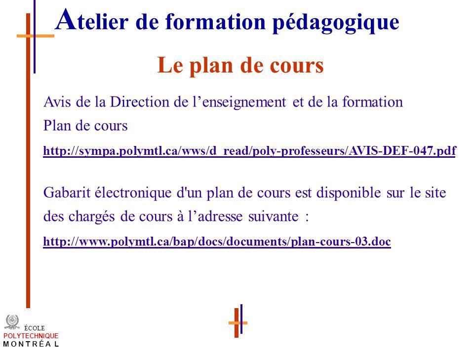 /atelier charge cours/plan de cours 12 ÉCOLE POLYTECHNIQUE M O N T R É A L Le plan de cours Avis de la Direction de lenseignement et de la formation P