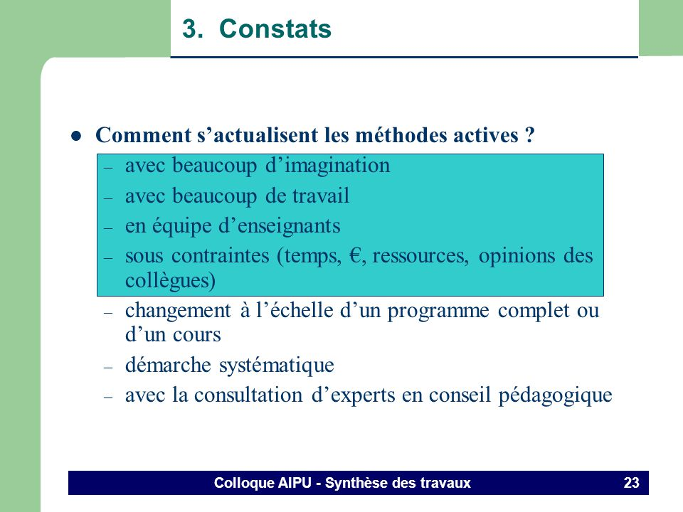 Colloque AIPU - Synthèse des travaux 22 3. Constats Pourquoi des méthodes actives? (suite et fin) les méthodes actives ne sont pas choisies simplement