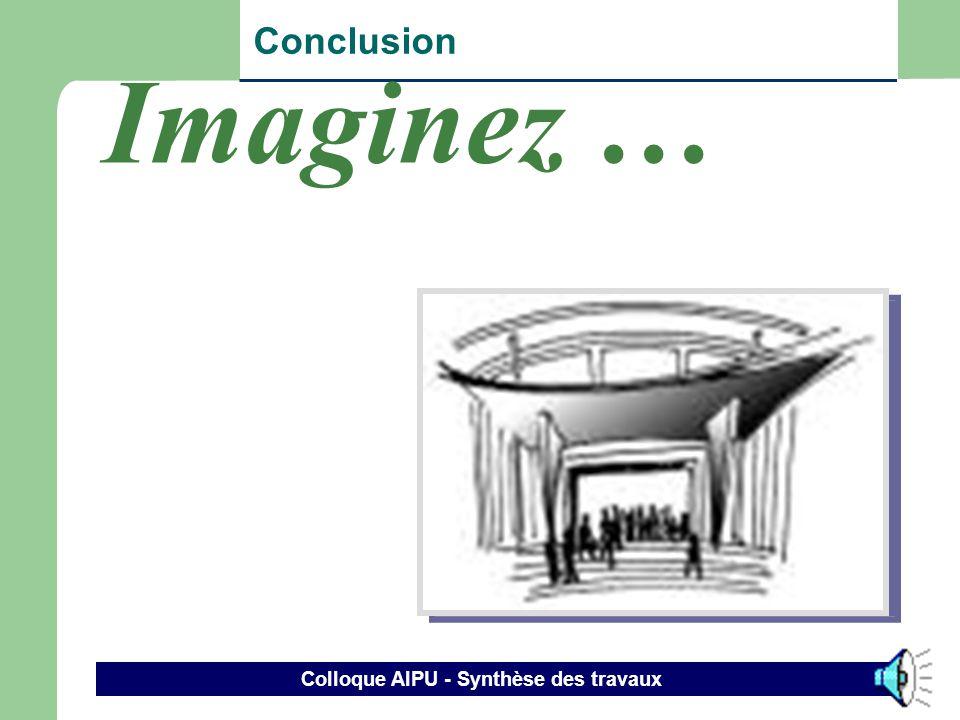 Colloque AIPU - Synthèse des travaux 34 Conclusion Souci de la clientèle (besoins, attentes, caractéristiques… ) Approche programme Approche par compé