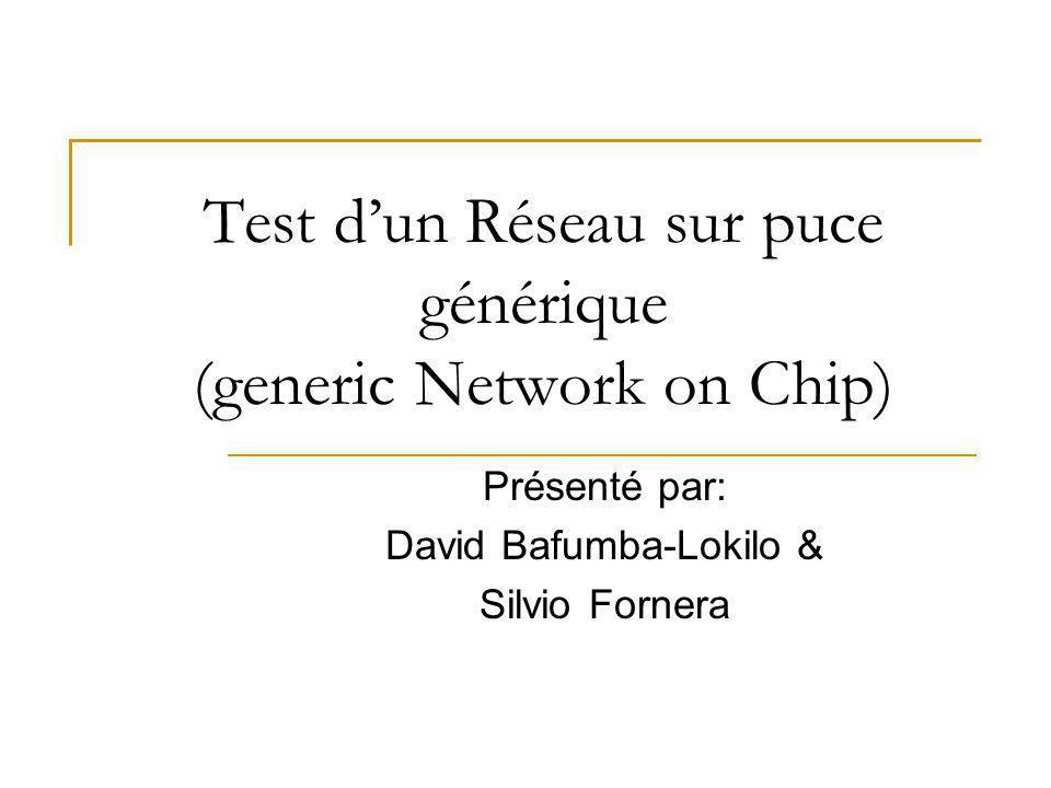 Test dun Réseau sur puce générique (generic Network on Chip) Présenté par: David Bafumba-Lokilo & Silvio Fornera