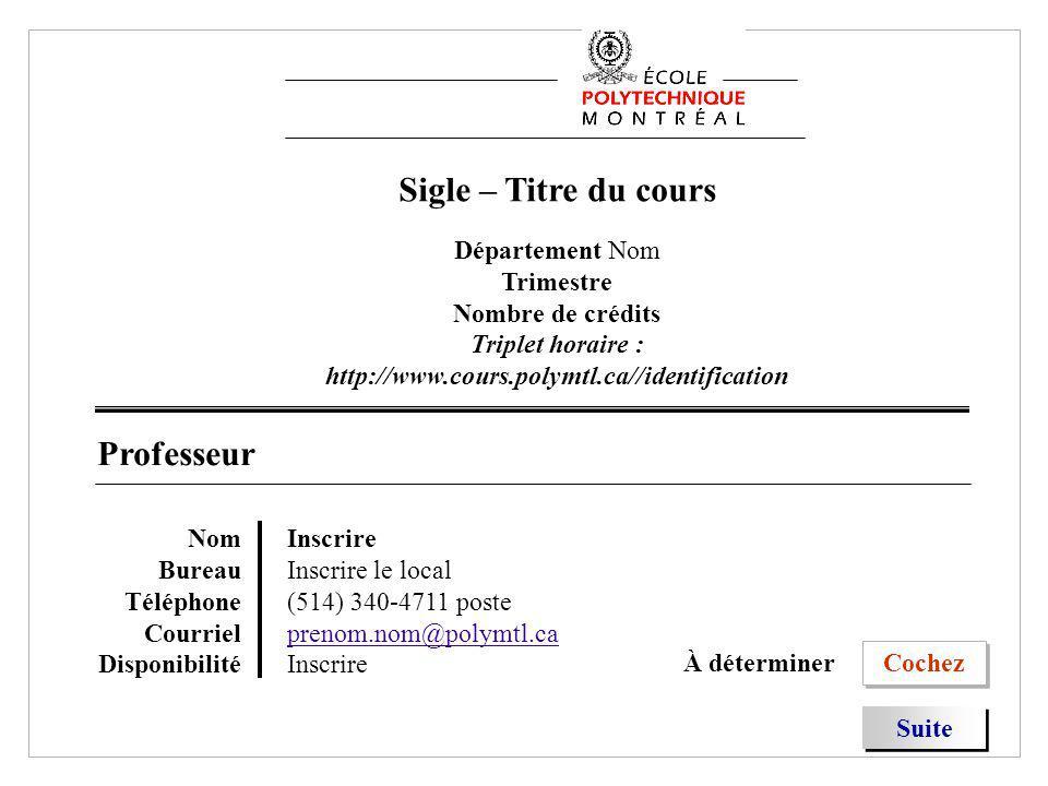 Sigle – Titre du cours Département Nom Trimestre Nombre de crédits Triplet horaire : http://www.cours.polymtl.ca//identification Professeur Nom Bureau