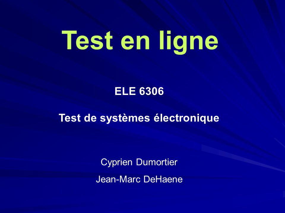 Test en ligne ELE 6306 Test de systèmes électronique Cyprien Dumortier Jean-Marc DeHaene Cyprien Dumortier Jean-Marc DeHaene