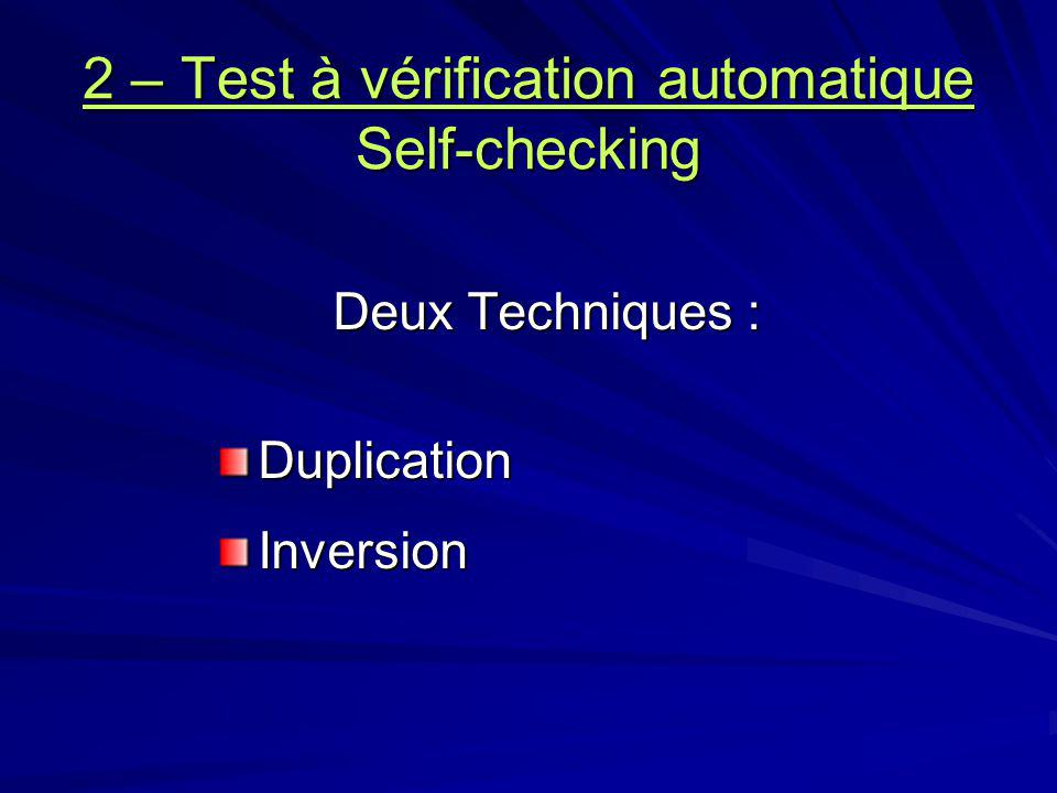 2 – Test à vérification automatique Self-checking Deux Techniques : DuplicationInversion