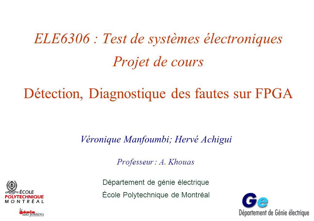 Projet, ELE6306 - juin 14École Polytechnique de Montréal 1 Plan +Introduction +Architecture des FPGA +Modèles des fautes +Détection des fautes +Diagnostique des fautes +Conclusion