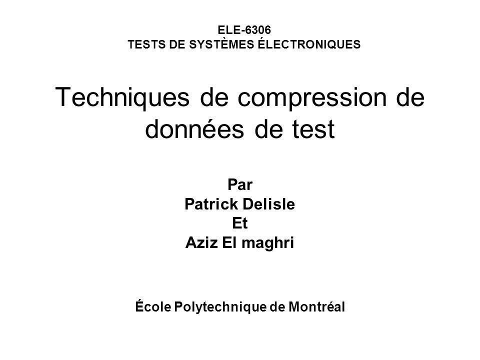 Techniques de compression de données de test Par Patrick Delisle Et Aziz El maghri ELE-6306 TESTS DE SYSTÈMES ÉLECTRONIQUES École Polytechnique de Mon