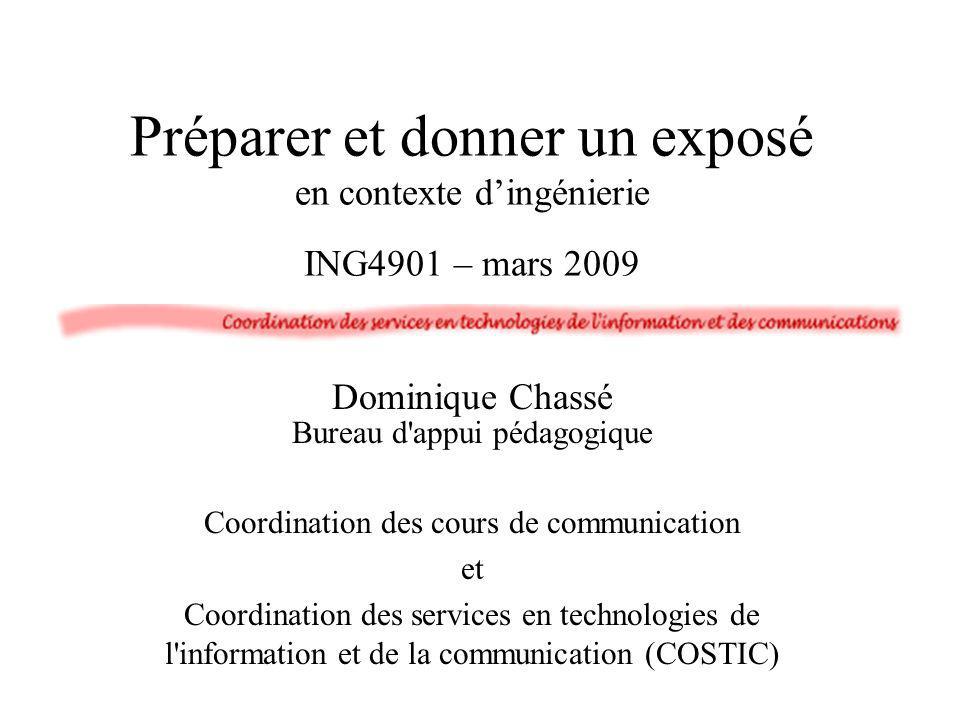 Préparer et donner un exposé en contexte dingénierie ING4901 – mars 2009 Dominique Chassé Bureau d'appui pédagogique Coordination des cours de communi