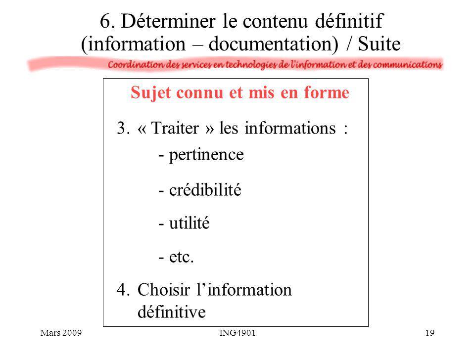Sujet connu et mis en forme 3.« Traiter » les informations : - pertinence - crédibilité - utilité - etc. 4.Choisir linformation définitive 6. Détermin