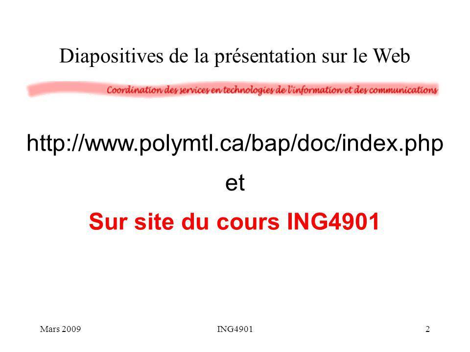 Diapositives de la présentation sur le Web http://www.polymtl.ca/bap/doc/index.php et Sur site du cours ING4901 Mars 20092ING4901