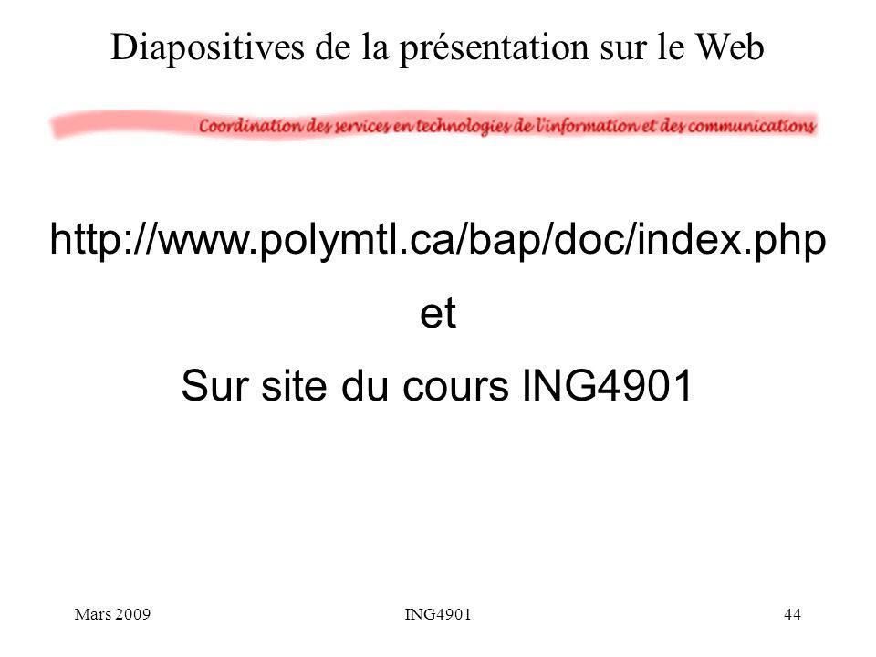 Diapositives de la présentation sur le Web http://www.polymtl.ca/bap/doc/index.php et Sur site du cours ING4901 Mars 200944ING4901