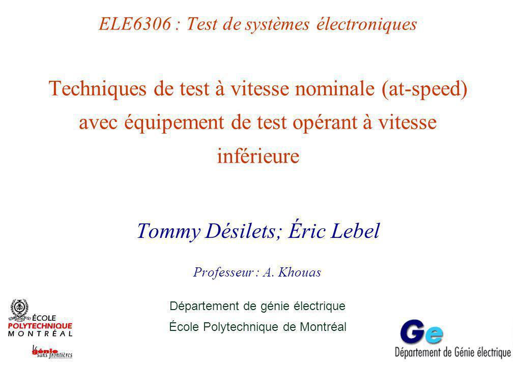 ELE6306 : Test de systèmes électroniques Techniques de test à vitesse nominale (at-speed) avec équipement de test opérant à vitesse inférieure Tommy D
