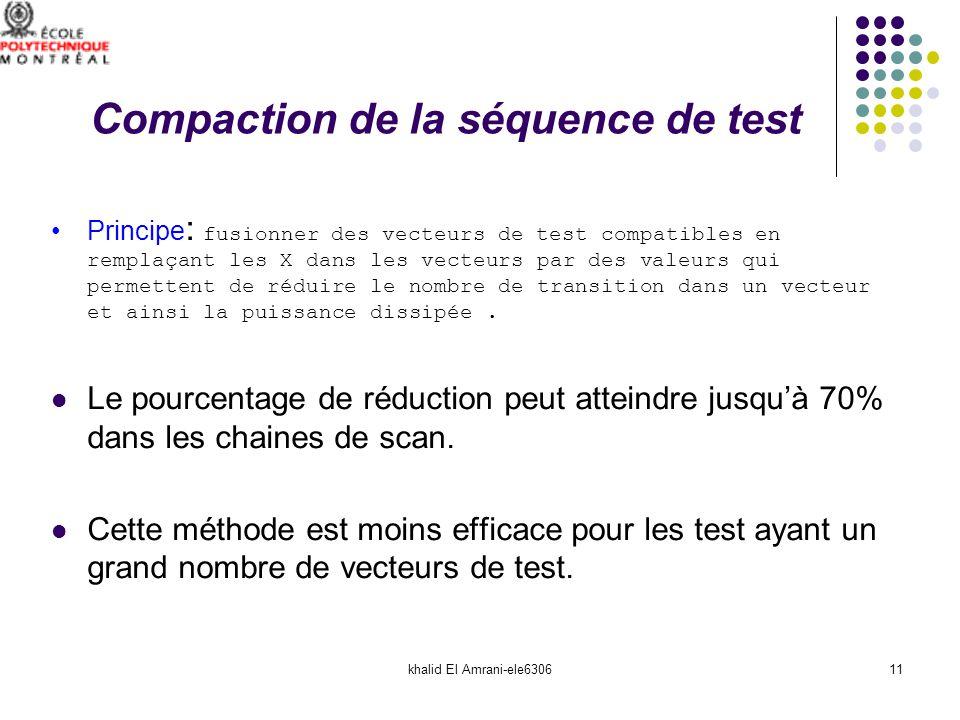 khalid El Amrani-ele630611 Compaction de la séquence de test Principe : fusionner des vecteurs de test compatibles en remplaçant les X dans les vecteu