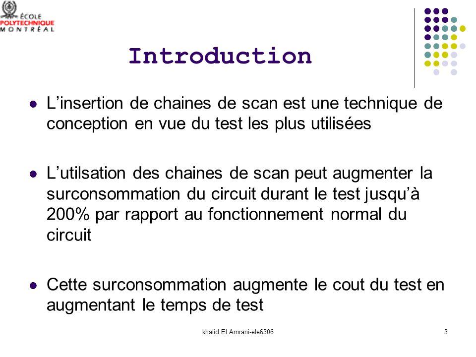 khalid El Amrani-ele63064 Introduction Laugmentation de la puissance consommée durant le test est dû au fait que les vecteurs sont non corrélés durant le test mais ils le sont fortement durant la phase normale La non corrélation implique un nombre élevé de transitions