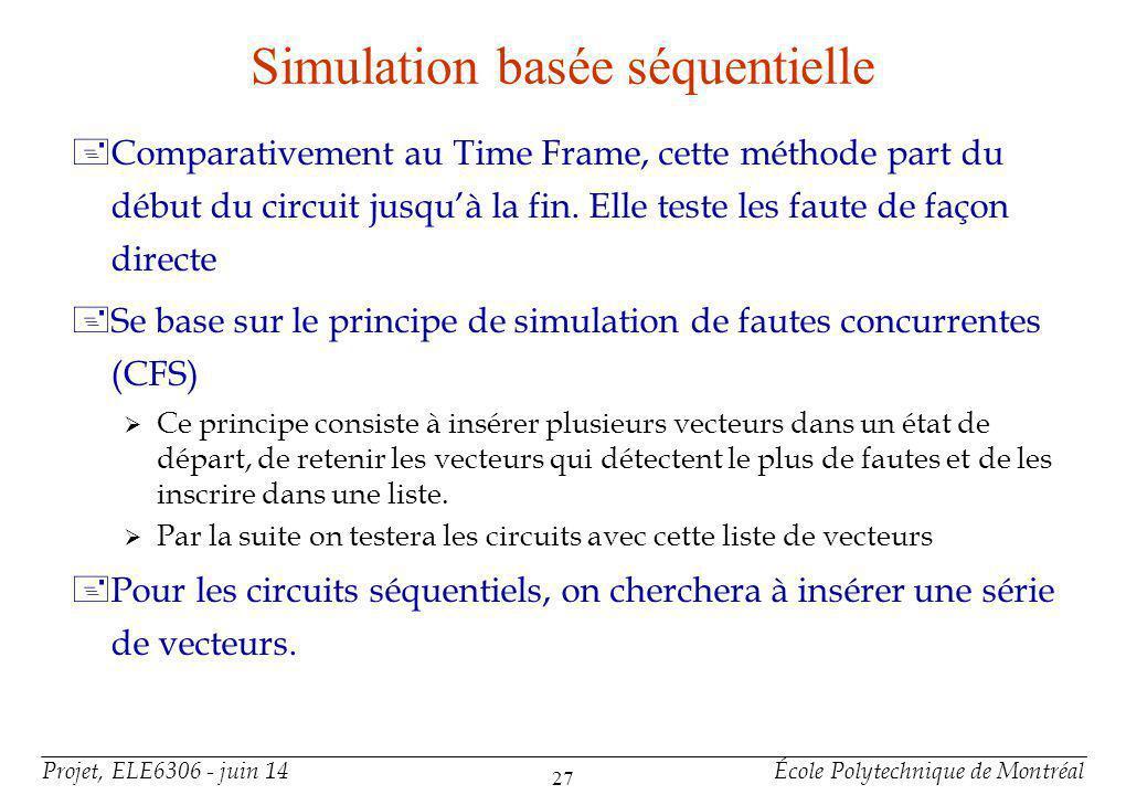 Projet, ELE6306 - juin 14École Polytechnique de Montréal 27 Simulation basée séquentielle +Comparativement au Time Frame, cette méthode part du début du circuit jusquà la fin.