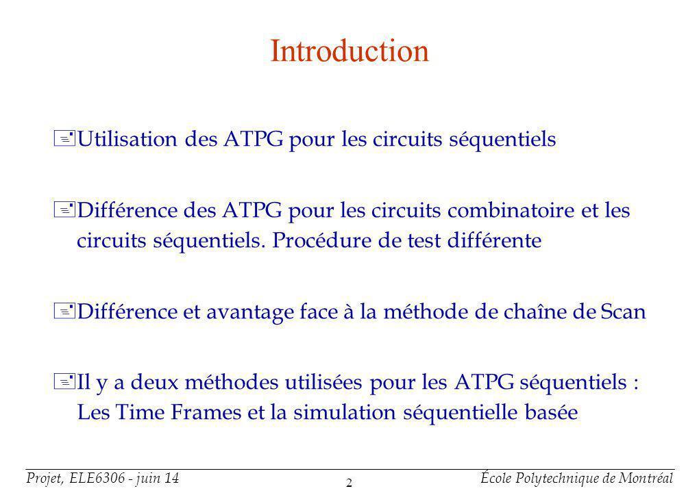 Projet, ELE6306 - juin 14École Polytechnique de Montréal 2 Introduction +Utilisation des ATPG pour les circuits séquentiels +Différence des ATPG pour les circuits combinatoire et les circuits séquentiels.