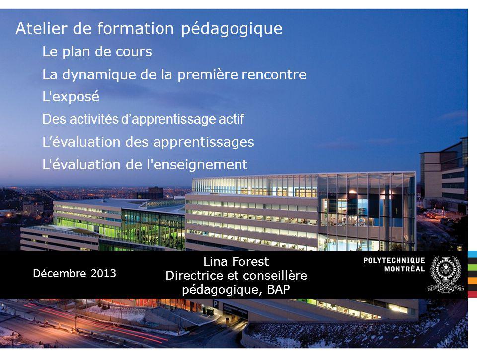 Décembre 2013 Le plan de cours La dynamique de la première rencontre L'exposé Des activités dapprentissage actif Lévaluation des apprentissages L'éval