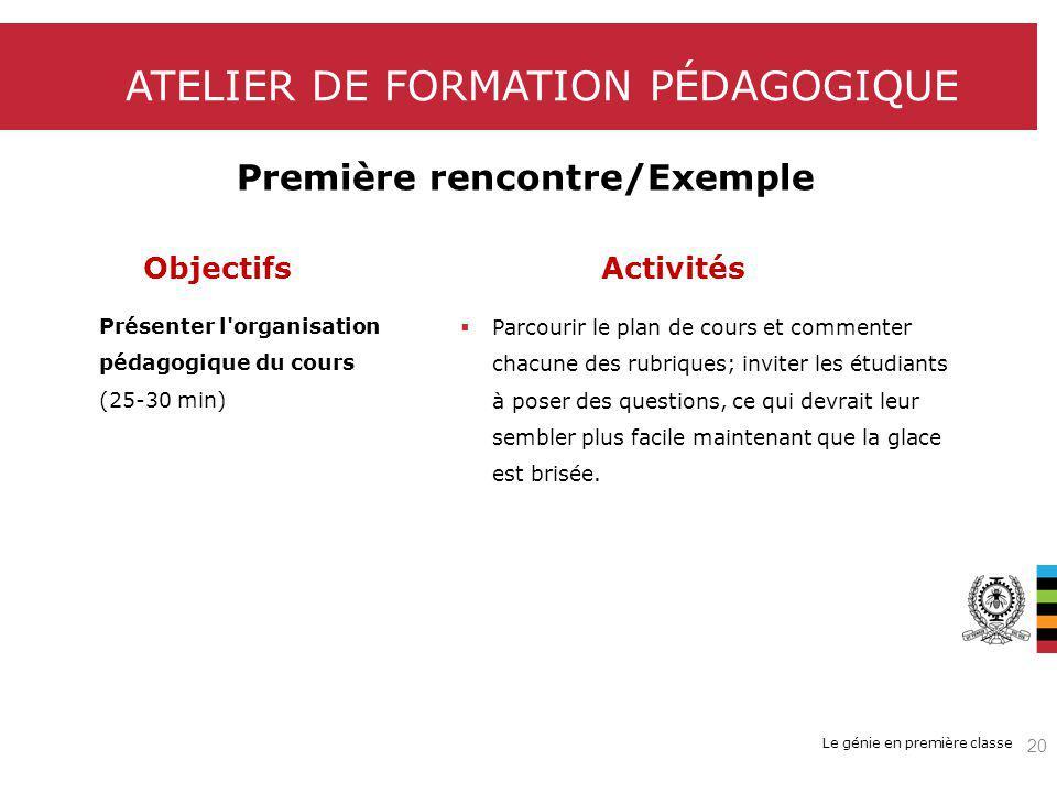 Le génie en première classe ATELIER DE FORMATION PÉDAGOGIQUE Première rencontre/Exemple ObjectifsActivités Présenter l'organisation pédagogique du cou