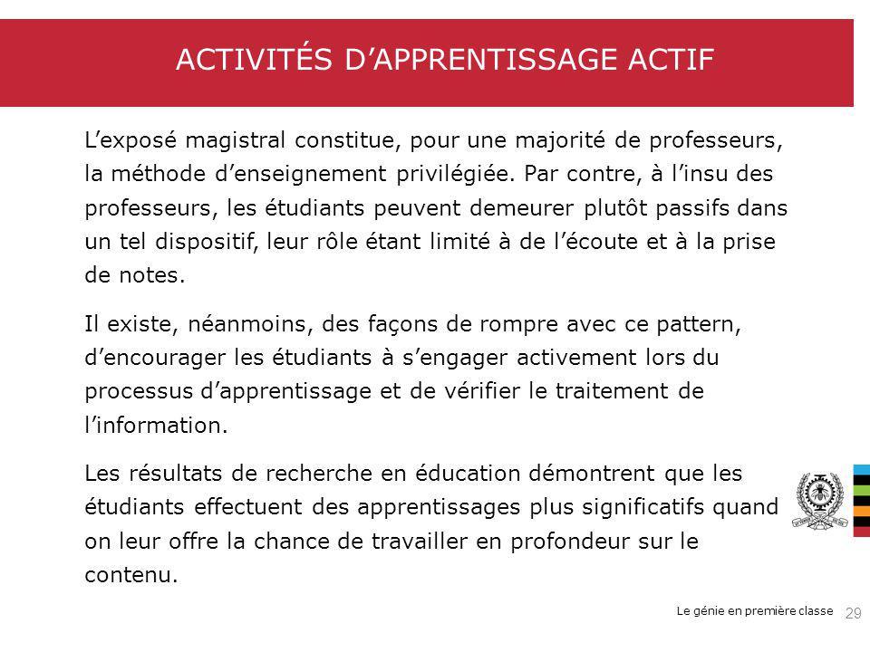 Le génie en première classe ACTIVITÉS DAPPRENTISSAGE ACTIF Lexposé magistral constitue, pour une majorité de professeurs, la méthode denseignement pri