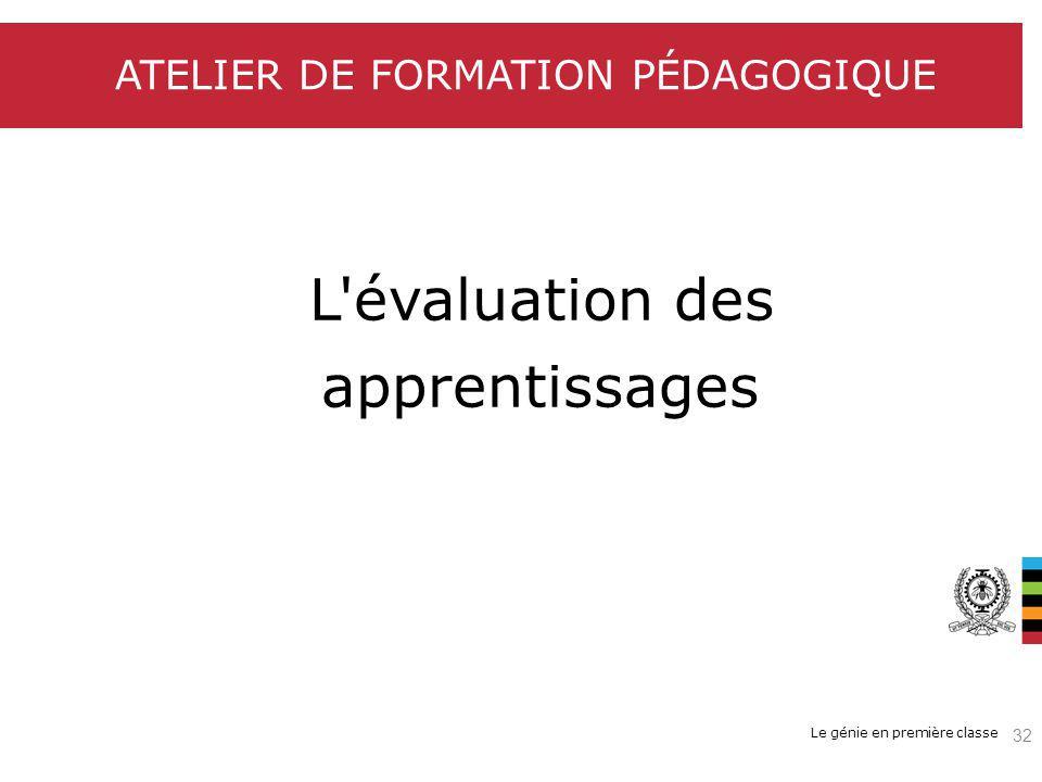 Le génie en première classe ATELIER DE FORMATION PÉDAGOGIQUE L'évaluation des apprentissages 32